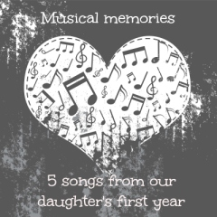 5 songs from daughter's first year