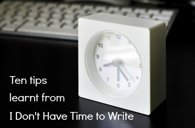 Ten tips learnt from I Don't Have Time to Write