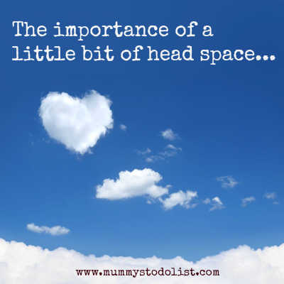 The importance of a little bit of head space... www.mummystodolist.com