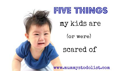 Five things my kids are scared of